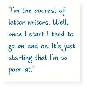 Grandma Pull Quote: Im the poorest of letter writers. Well, once I start I tend to go on and on. Its just starting that Im so poor at.